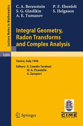 Integral Geometry, Radon Transforms and Complex Analysis: Lectures given at the 1st Session of the Centro Internazionale Matematico Estivo (C.I.M.E.) held in Venice, Italy, June 3-12, 1996
