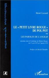 """Le """"Petit livre Rouge"""" de Pol Pot ou Les paroles de l'Angkar (Khmers Rouges du 17-4-1975 au 7-1-1979)"""