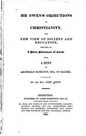 Mr. Owen's Objections to Christianity, and New View of Society and Education, Refuted, by a Plain Statement of Facts: With a Hint to Archibald Hamilton, Esq., of Dalziel