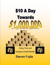 $10 a Day Towards $1,000,000: Using Time and Savings to Build Wealth