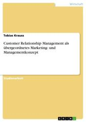 Customer Relationship Management als übergeordnetes Marketing- und Managementkonzept