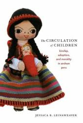 The Circulation of Children: Kinship, Adoption, and Morality in Andean Peru