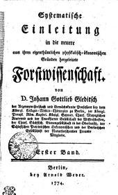 Systematische Einleitung in die neuere aus ihren eigenthümlichen physikalisch oeconomischen Gründen hergeleitete Forstwissenschaft: Band 1
