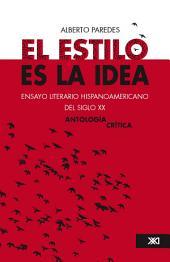 El estilo es la idea: ensayo literario hispanoamericano del siglo XX (antología crítica)