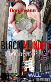 Black Monday: The White Powder Fund