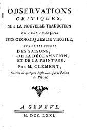 Observations critiques, sur la nouvelle traduction en vers françois des Géorgiques de Virigile [of J. Delille], et sur les poëmes des Saisons, de la Déclamation, et de la Peinture, suivies de quelques réflexions sur le poëme de Psyché