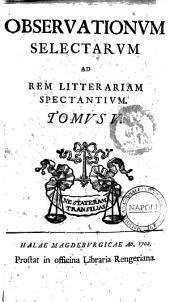 Observationum selectarum ad rem litterariam spectantium. Tomus 1 (-10): Tomus 5, Volume 5