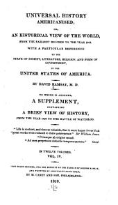 Universal History Americanised: Or, An Historical View of the World, from the Earliest Records to the Year 1808. With a Particular Reference to the State of Society, Literature, Religion, and Form of Government, in the United States of America, Volume 4