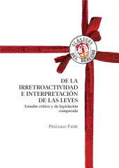 De la irretroactividad e interpretación de las leyes: Estudio crítico y de legislación comparada
