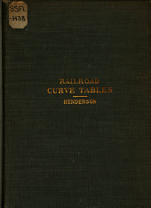 Railroad Curve Tables: Containing a Comprehensive Table of Functions of a One-degree Curve, with Correction Quantities Giving Exact Values for Any Degree of Curve, Together with Various Other Tables and Formulas, Including Radii, Natural Sines, Cosines, Tangents, Cotangents, Etc. To which is Added a Method of Finding Any Function of a Curve of Any Degree Or Radius Without a Field Book