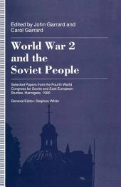 World War 2 and the Soviet People: Selected Papers from the Fourth World Congress for Soviet and East European Studies, Harrogate, 1990