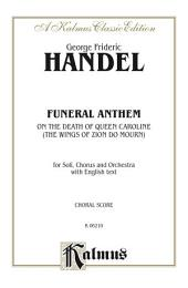Funeral Anthem on the Death of Queen Caroline (The Wings of Zion Do Mourn): For SATB Solo, SATB Chorus/Choir and Orchestra with English Text (Choral Score)