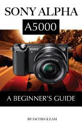 Sony Alpha A5000: A Beginner's Guide