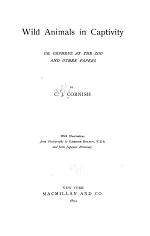 Wild Animals in Captivity, Or, Orpheus at the Zoo, and Other Papers