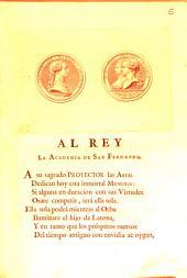Al Rey la Academia de San Fernando. A su sagrado Protector las Artes dedican hoy esta inmortal memoria ...