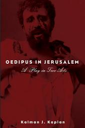 Oedipus in Jerusalem: A Play in Two Acts