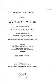 Observations on the River Wye: And Several Parts of South Wales, &c. Relative Chiefly to Picturesque Beauty, Made in the Summer of the Year 1770