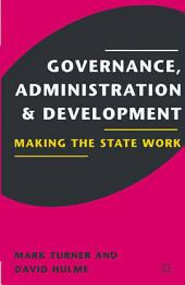 Governance, Administration and Development: Making the State Work