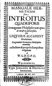 Manuale hermeticum: sive introitus quadriforis in magnum philosophorum opus, collectum a W.S.D.C.P.C.