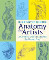 Anatomy for Artists: The Complete Guide to Drawing the Human Body