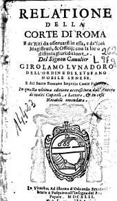 Relatione della corte di Roma e de' riti da osservarsi in essa, e de' suoi magistrati & offitij: con la loro distintagiurisditione