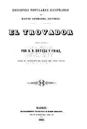 El trovador: novela escrita por D. R. Ortega y Frías sobre el argumento del drama del mismo titulo