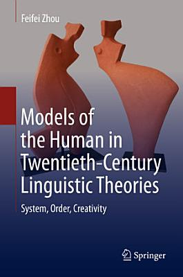 Models of the Human in Twentieth Century Linguistic Theories