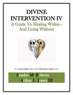 Divine Intervention IV: A Guide To Healing Within And Living Without