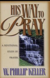 His Way to Pray: A Devotional Study of Prayer