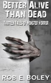 Better Alive Than Dead: Thirteen Tales of Monster Horror
