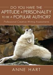 Do You Have the Aptitude & Personality to Be a Popular Author?: Professional Creative Writing Assessments