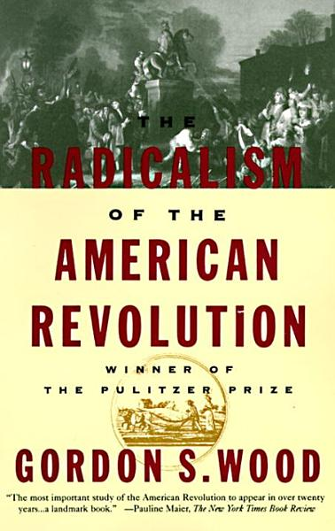 Download The Radicalism of the American Revolution Book