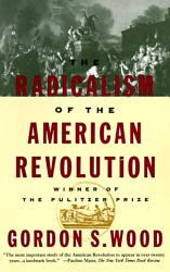 The Radicalism Of The American Revolution Book PDF