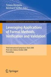 Leveraging Applications of Formal Methods, Verification and Validation: Third International Symposium, ISoLA 2008, Porto Sani, Greece, October 13-15, 2008, Proceedings