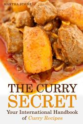 The Curry Secret: Your International Handbook of Curry Recipes