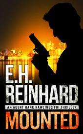 Mounted: An Agent Hank Rawlings FBI Thriller, Book 5