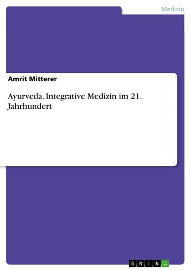Ayurveda  Integrative Medizin im 21  Jahrhundert PDF