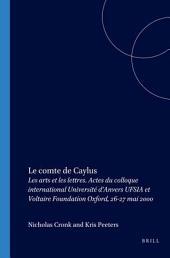 Le comte de Caylus: les arts et les lettres : actes du colloque international Université d'Anvers (UFSIA) et Voltaire Foundation, Oxford, 26-27 mai 2000