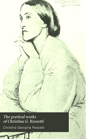 The Poetical Works of Christina G. Rossetti: Volume 1