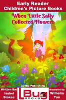 When Little Sally Collected Flowers   Early Reader   Children s Picture Books PDF