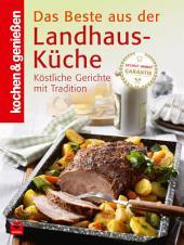 K&G - Das Beste aus der Landhausküche: Köstliche Gerichte mit Tradition