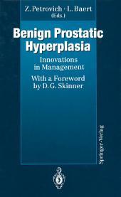 Benign Prostatic Hyperplasia: Innovations in Management
