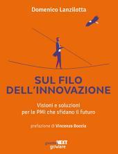 Sul filo dell'innovazione. Visioni e soluzioni per le PMI che sfidano il futuro