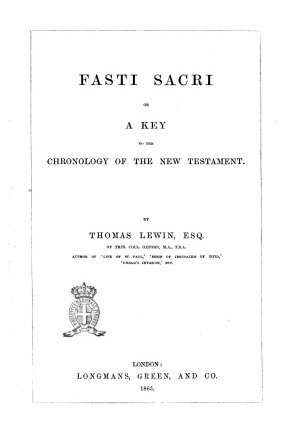 Fasti Sacri  Or A Key to the Chronology of the New Testament by Thomas Lewin