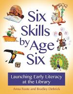 Six Skills by Age Six: Launching Early Literacy at the Library