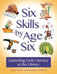 Six Skills By Age Six Launching Early Literacy At The Library Book PDF