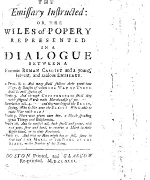 The Emissary Instructed  Or  the Wiles of Popery Represented in a Dialogue Between a Famous Roman Casuist and a Young  Fervent  and Zealous Emissary      PDF