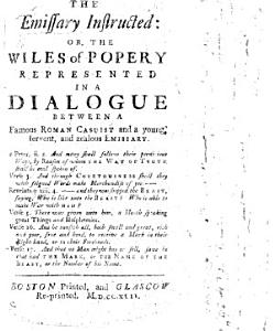 The Emissary Instructed  Or  the Wiles of Popery Represented in a Dialogue Between a Famous Roman Casuist and a Young  Fervent  and Zealous Emissary      Book