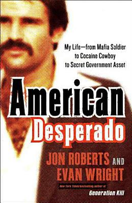 American Desperado  My Life  From Mafia Soldier to Cocaine Cowboy to Secret Government Asset PDF