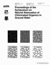 Proceedings of the Symposium on Natural Attenuation of Chlorinated Organics in Ground Water